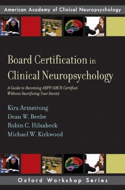 Board Certification in Clinical Neuropsychology : A Guide to Becoming ABPP/ABCN Certified Without Sacrificing Your Sanity