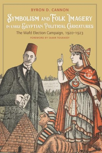 Symbolism and Folk Imagery in Early Egyptian Political Caricatures : The Wafd Election Campaign, 1920–1923