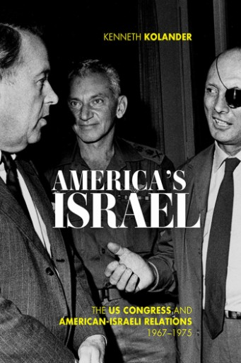 America's Israel : The US Congress and American-Israeli Relations, 1967–1975