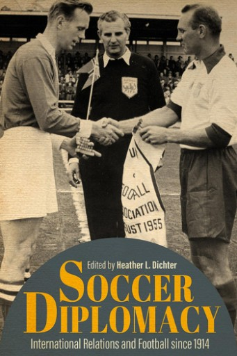 Soccer Diplomacy : International Relations and Football Since 1914