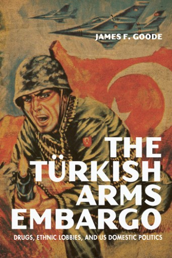 The Turkish Arms Embargo : Drugs, Ethnic Lobbies, and US Domestic Politics