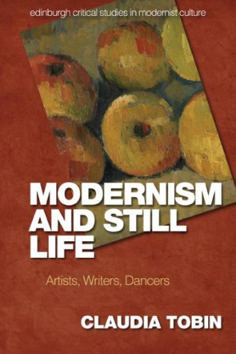 Modernism and Still Life : Artists, Writers, Dancers