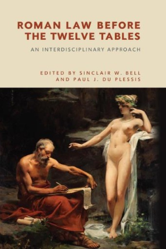 Roman Law Before the Twelve Tables : An Interdisciplinary Approach