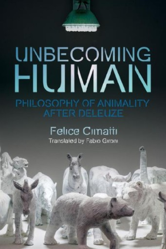 Unbecoming Human : Philosophy of Animality After Deleuze