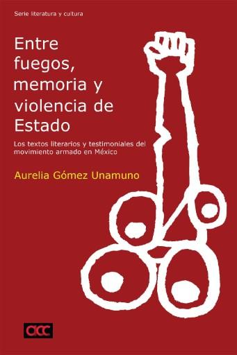 Entre fuegos, memoria y violencia de Estado : Los textos literarios y testimoniales del movimiento armado en México