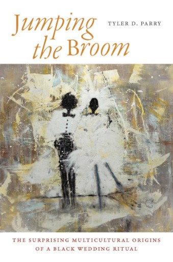 Jumping the Broom : The Surprising Multicultural Origins of a Black Wedding Ritual
