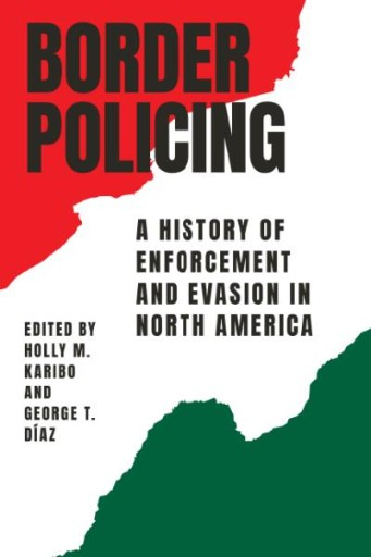Border Policing : A History of Enforcement and Evasion in North America