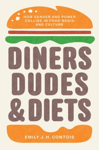 Diners, Dudes, and Diets : How Gender and Power Collide in Food Media and Culture
