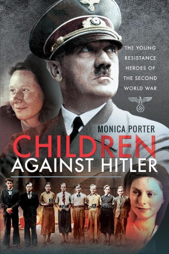 Children Against Hitler : The Young Resistance Heroes of the Second World War