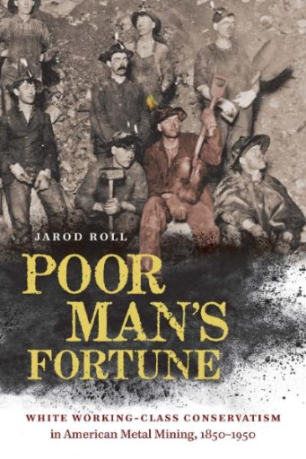 Poor Man's Fortune : White Working-Class Conservatism in American Metal Mining, 1850–1950