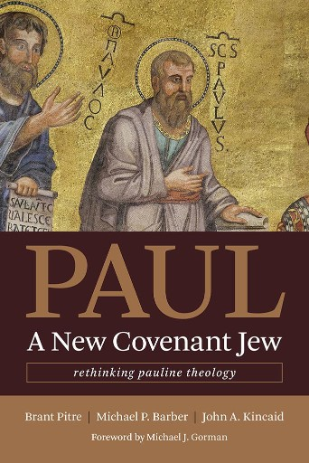 Paul, a New Covenant Jew : Rethinking Pauline Theology