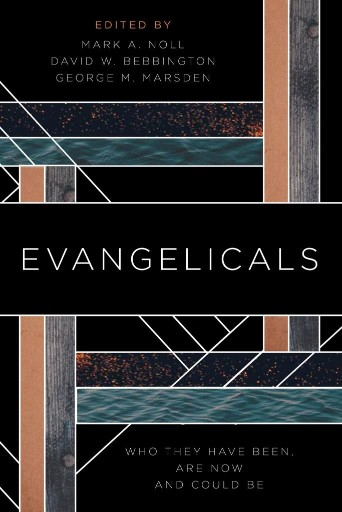 Evangelicals : Who They Have Been, Are Now, and Could Be