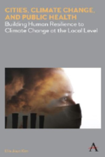 Cities, Climate Change, and Public Health : Building Human Resilience to Climate Change at the Local Level