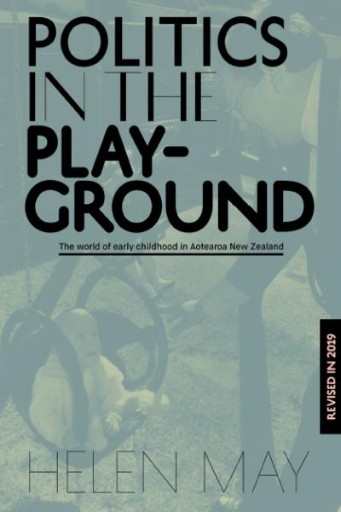 Politics in the Playground : The World of Early Childhood Education in Aotearoa New Zealand