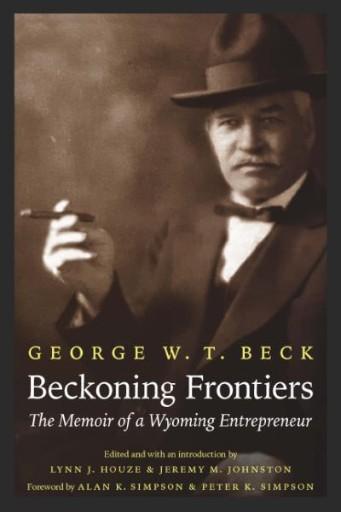 Beckoning Frontiers : The Memoir of a Wyoming Entrepreneur