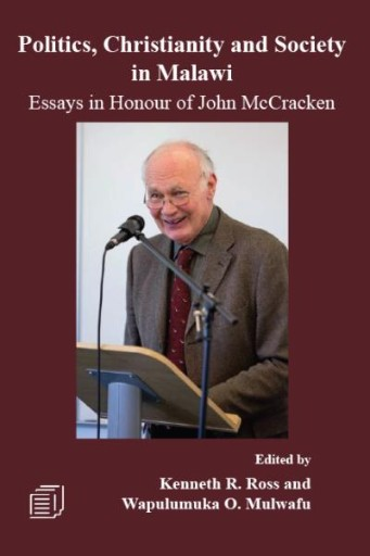 Politics, Christianity and Society in Malawi : Essays in Honour of John McCracken