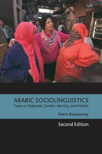 Arabic Sociolinguistics : Topics in Diglossia, Gender, Identity, and Politics, Second Edition
