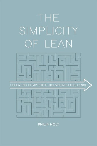 The Simplicity of Lean : Defeating Complexity, Delivering Excellence
