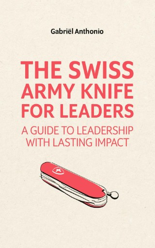 The Swiss Army Knife for Leaders : A Guide to Leadership with Lasting Impact