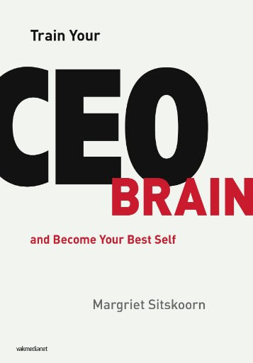 Train Your CEO Brain : And Become Your Best Self