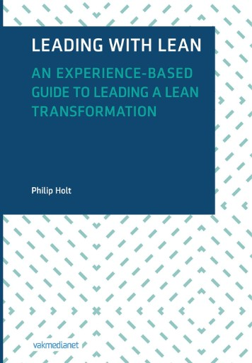 Leading with Lean : An Experience-Based Guide to Leading a Lean Transformation