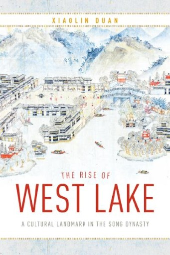 The Rise of West Lake : A Cultural Landmark in the Song Dynasty