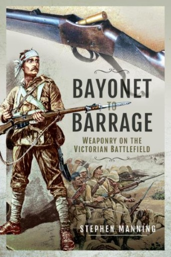 Bayonet to Barrage : Weaponry on the Victorian Battlefield