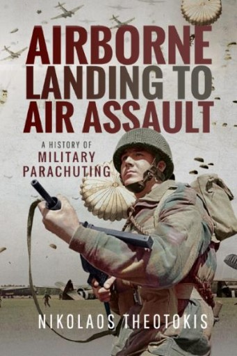 Airborne Landing to Air Assault : A History of Military Parachuting