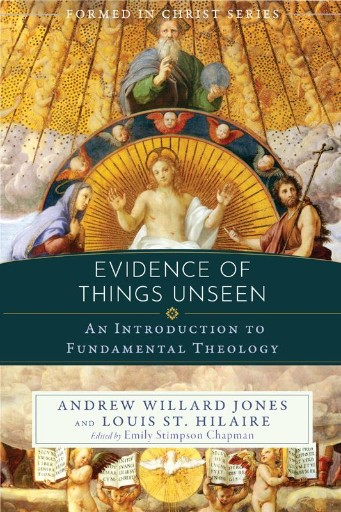 Evidence of Things Unseen : An Introduction to Fundamental Theology