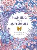 Planting for Butterflies : The Grower's Guide to Creating a Flutter