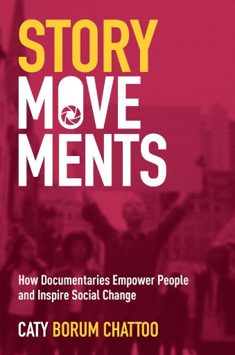 Story Movements : How Documentaries Empower People and Inspire Social Change