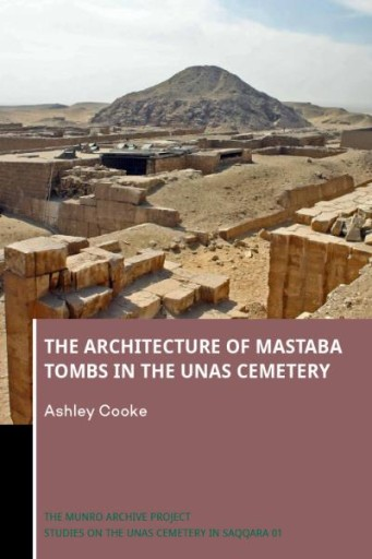 The Architecture of Mastaba Tombs in the Unas Cemetery : The Munro Archive Project, Studies on the Unas Cemetery in Saqqara 01