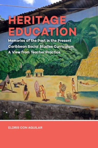Heritage Education : Memories of the Past in the Present Caribbean Social Studies Curriculum: a View From Teacher Practice