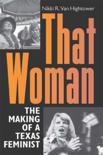 That Woman : The Making of a Texas Feminist
