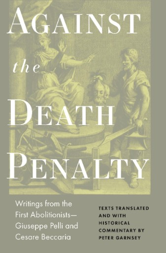 Against the Death Penalty : Writings From the First Abolitionists—Giuseppe Pelli and Cesare Beccaria