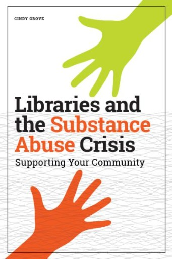 Libraries and the Substance Abuse Crisis : Supporting Your Community
