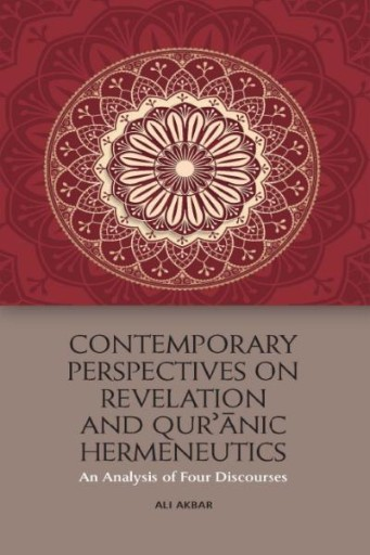 Contemporary Perspectives on Revelation and Qur'anic Hermeneutics : An Analysis of Four Discourses