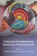 Living-earth-community-:-multiple-ways-of-being-and-knowing-/-edited-by-Sam-Mickey,-Mary-Evelyn-Tucker,-and-John-Grim.
