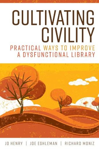 Cultivating Civility : Practical Ways to Improve a Dysfunctional Library