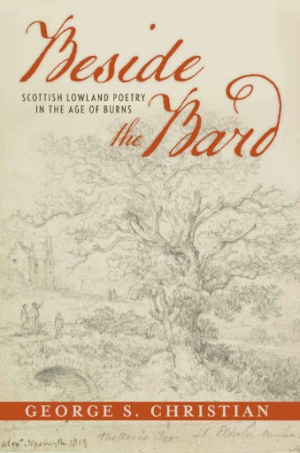 Beside the Bard : Scottish Lowland Poetry in the Age of Burns