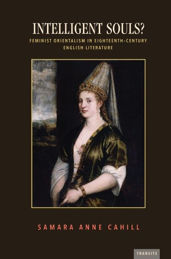 Intelligent Souls? : Feminist Orientalism in Eighteenth-Century English Literature