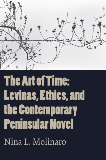 The Art of Time : Levinas, Ethics, and the Contemporary Peninsular Novel