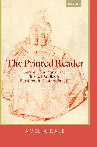 The Printed Reader : Gender, Quixotism, and Textual Bodies in Eighteenth-Century Britain
