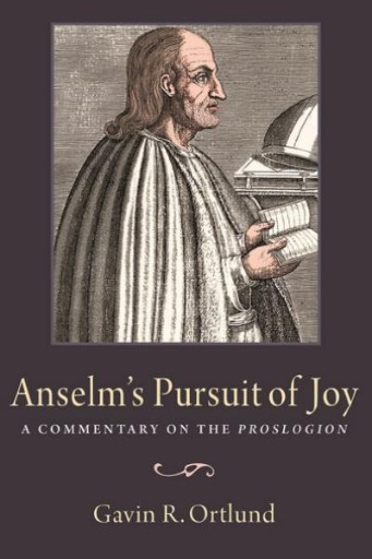 Anselm's Pursuit of Joy : A Commentary on the Proslogion