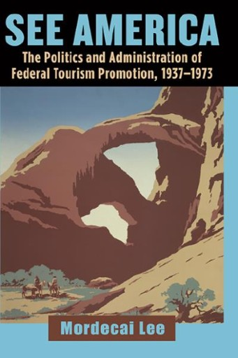 See America : The Politics and Administration of Federal Tourism Promotion, 1937-1973