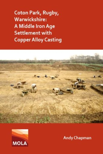 Coton Park, Rugby, Warwickshire: A Middle Iron Age Settlement with Copper Alloy Casting