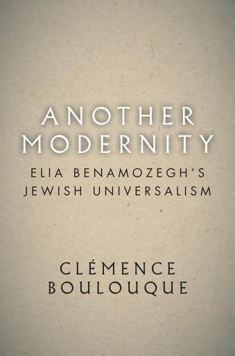 Another Modernity : Elia Benamozegh's Jewish Universalism