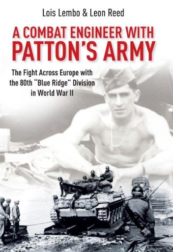 """A Combat Engineer with Patton's Army : The Fight Across Europe with the 80th """"Blue Ridge"""" Division in World War II"""