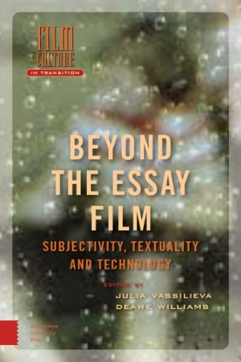 Beyond the Essay Film : Subjectivity, Textuality and Technology