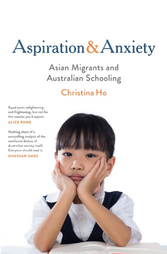 Aspiration and Anxiety : Asian Migrants and Australian Schooling